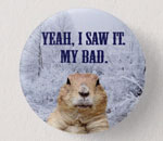 Groundhog Day fun with buttons, stickers, T-shirts and more.