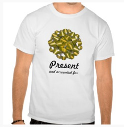 Presnet and accounted for hoiday T-shirt. Get one for yourself now...